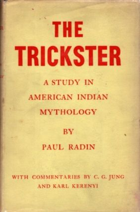 THE TRICKSTER: A STUDY IN AMERICAN INDIAN MYTHOLOGY. Paul Radin