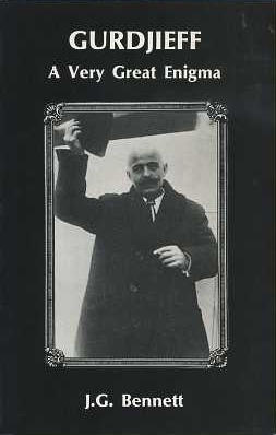 GURDJIEFF: A VERY GREAT ENIGMA. J. G. Bennett.