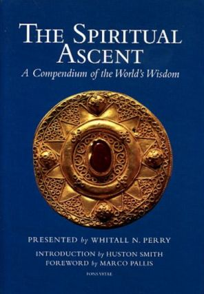 THE SPIRITUAL ASCENT.; A Compendium of the World's Wisdom. Whitall N. Perry