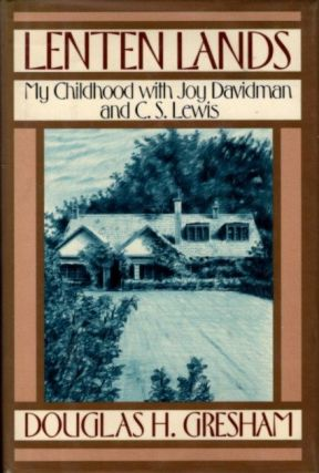 LENTEN LANDS: MY CHILDHOOD WITH JOY DAVIDMAN AND C.S. LEWIS. Douglas H. Gresham