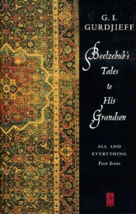 BEELZEBUB'S TALES TO HIS GRANDSON. G. I. Gurdjieff