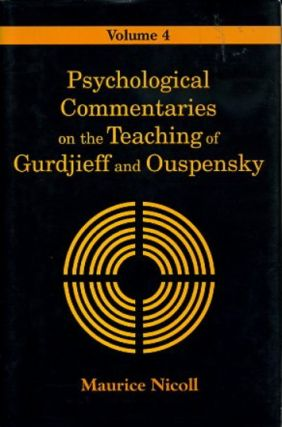 PSYCHOLOGICAL COMMENTARIES ON THE TEACHINGS OF GURDJIEFF AND OUSPENSKY, VOL. 4. Maurice Nicoll.