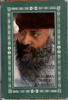 THE BOOK OF THE SECRETS, III: DISCOURSES ON 'VIGYANA BHAIRAVA TANTRA'. Bhagwan Shree Rajneesh