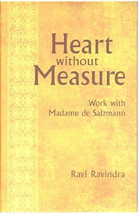 HEART WITHOUT MEASURE: WORK WITH MADAME DE SALZMANN. Ravi Ravindra.