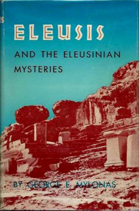 ELEUSIS AND THE ELEUSINIAN MYSTERIES. George E. Mylonas