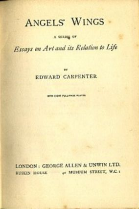 ANGELS' WINGS: A SERIES OF ESSAYS ON ART AND ITS RELATION TO LIFE. Edward Carpenter.