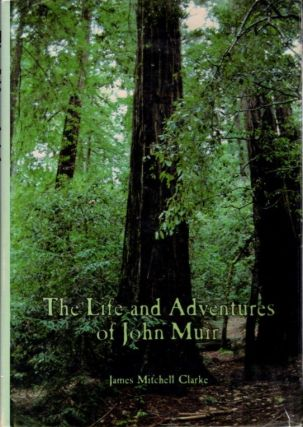 THE LIFE AND ADVENTURES OF JOHN MUIR. James Mitchell Clarke