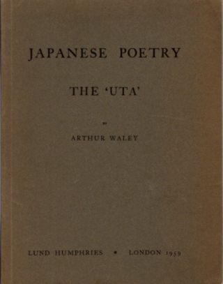 JAPANESE POETRY, THE 'UTA'. Arthur Waley