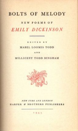 BOLTS OF MELODY:; NEW POEMS OF EMILY DICKINSON. Emily Dickinson