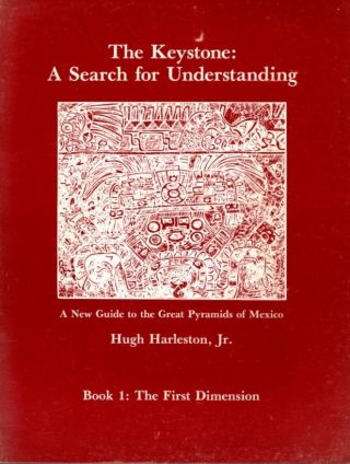 THE KEYSTONE: A SEARCH FOR UNDERSTANDING. A NEW GUIDE TO THE GREAT PYRAMIDS OF MEXICO. Hugh Harleston.