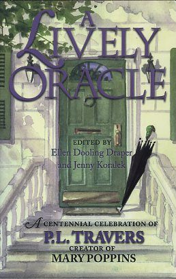 A LIVELY ORACLE: A CENTENIAL CELEBRATION OF P.L. TRAVERS. Ellen Dooling Draper.