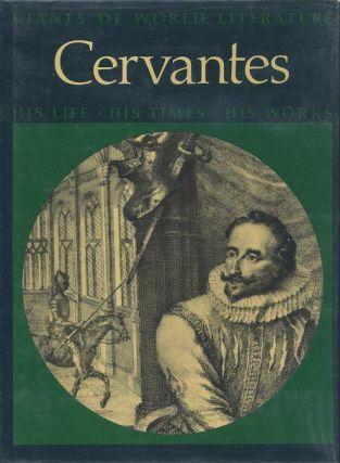 CERVANTES: HIS LIFE, HIS TIMES, HIS WORKS. Salvator Attanasio, trans
