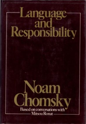 LANGUAGE AND RESPONSIBILITY; Based on Conversations with Mitsou Ronat. Noam Chomsky