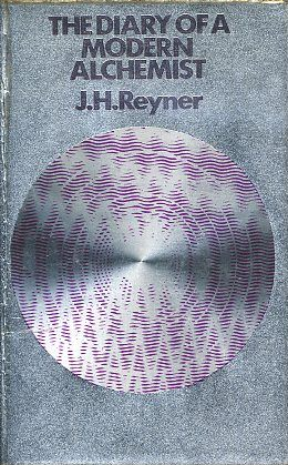 THE DIARY OF A MODERN ALCHEMIST. J. H. Reyner