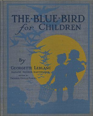 THE CHILDREN'S BLUE BIRD. Georgette Leblanc.