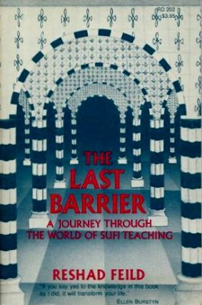 THE LAST BARRIER: A JOURNEY THROUGH THE WORLD OF SUFI TEACHING. Reshad Feild