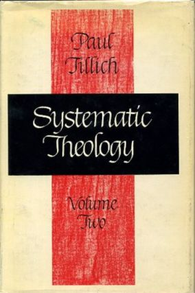 SYSTEMATIC THEOLOGY: VOLUME II, EXISTENCE AND THE CHRIST. Paul Tillich.