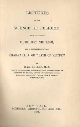 LECTURES ON THE SCIENCE OF RELIGION; WITH A PAPER ON BUDDHIST NIHILISM, AND A TRANSLATION OF THE...