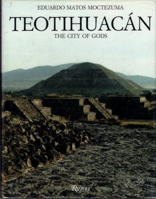 TEOTIHUACAN: THE CITY OF GODS. Eduardo Matos Moctezuma