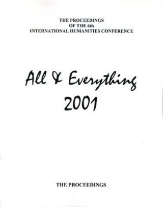 THE PROCEEDINGS OF THE 6TH INTERNATIONAL HUMANITIES CONFERENCE, ALL & EVERYTHING 2001
