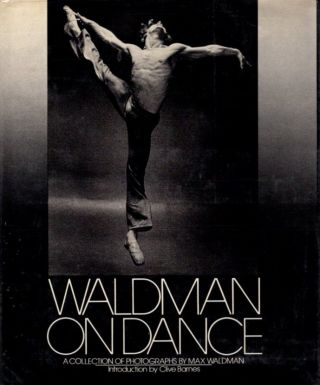 WALDMAN ON DANCE.; A Collection of Photographs by Max Waldman. Max Waldman
