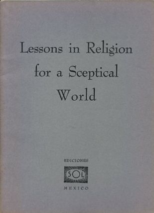 LESSONS IN RELIGION FOR A SCEPTICAL WORLD. Rodney Collin, pseud. G. Zodec
