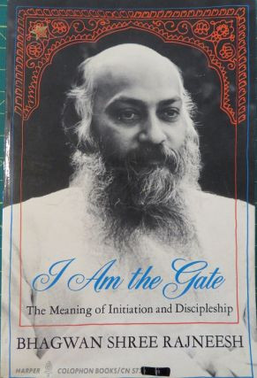 I AM THE GATE: THE MEANING OF INITIATION AND DISCIPLESHIP. Bhagwan Shree Rajneesh.