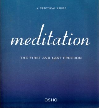 MEDITATION: FIRST AND LAST FREEDOM.; A Practical Guide to Meditation. Osho Rajneesh
