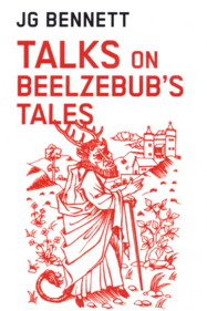 TALKS ON BEELZEBUB'S TALES. J. G. Bennett.