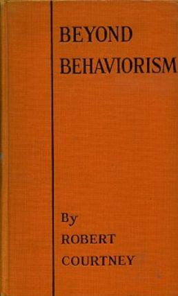BEYOND BEHAVIORISM: THE FUTURE OF PSYCHOLOGY. C. Daly King, pseud. Robert Courtney.