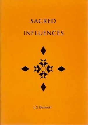SACRED INFLUENCES: SPIRITUAL ACTION IN HUMAN LIFE. J. G. Bennett.