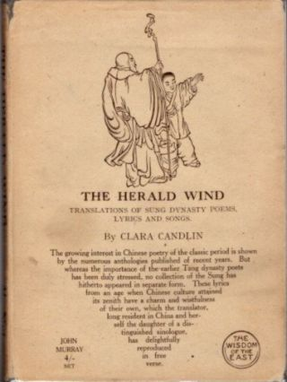 THE HERALD WIND: TRANSLATIONS OF THE SUNG DYNASTY POEMS, LYRICS AND SONGS. Clara M. Candlin