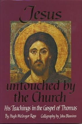 JESUS UNTOUCHED BY THE CHURCH.; His Teachings in the Gospel of Thomas. Hugh McGregor Ross