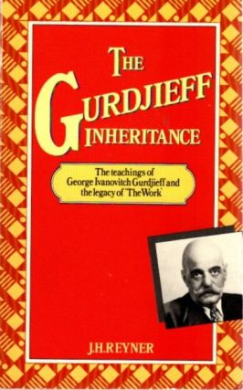 THE GURDJIEFF INHERITANCE. J. H. Reyner.
