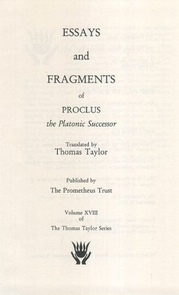 ESSAYS AND FRAGMENTS OF PROCLUS. Proclus, Thomas Taylor, trans.