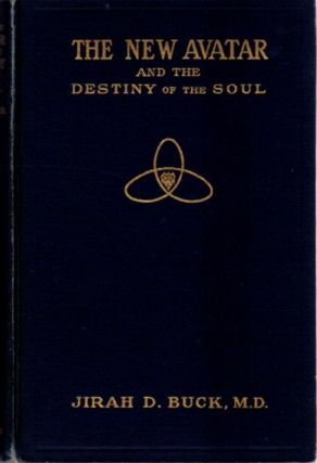 THE NEW AVATAR AND THE DESTINY OF THE SOUL.: The Findings of Natural Science Reduced to Practical...