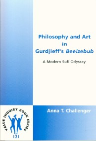PHILOSOPHY AND ART IN GURDJIEFF'S BEELZEBUB; A Modern Sufi Odyssey. Anna Challenger