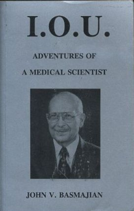 I.O.U.: ADVENTURES OF A MEDICAL SCIENTIST. John V. Basmajian