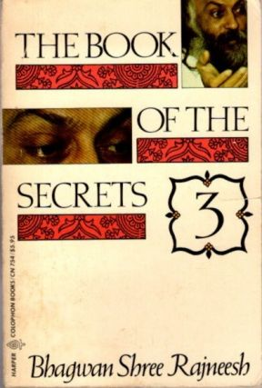 THE BOOK OF THE SECRETS, III: DISCOURSES ON 'VIGYANA BHAIRAVA TANTRA'. Bhagwan Shree Rajneesh.