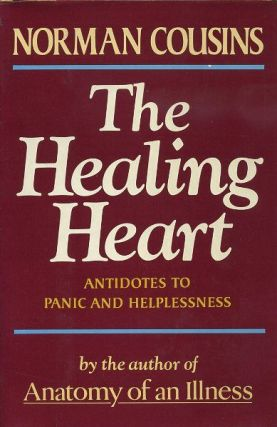 THE HEALING HEART: ANTIDOTES TO PANIC AND HELPLESSNESS. Norman Cousins