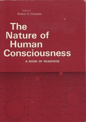 THE NATURE OF HUMAN CONSCIOUSNESS: A BOOK OF READINGS. Robert E. Ornstein.