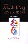 THE ALCHEMY OF LOVE AND SEX. Lee Lozowick.
