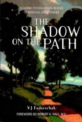 THE SHADOW ON THE PATH: CLEARING PSYCHOLOGICAL BLOCKS TO SPIRITUAL DEVELOPMENT. V. J. Fedorschak.