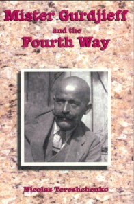 MISTER GURDJIEFF AND THE FOURTH WAY. Nicolas Tereshchenko.