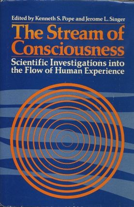 THE STREAM OF CONSCIOUSNESS.; Scientific Investigations into the Flow of Human Experience. Kenneth S. Pope, Jerome L. Singer.