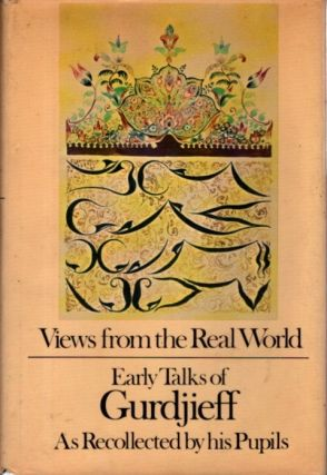 VIEWS FROM THE REAL WORLD, EARLY TALKS OF GURDJIEFF. G. I. Gurdjieff.