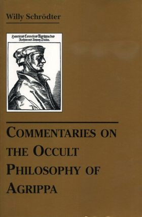COMMENTARIES ON THE OCCULT PHILOSOPHY OF AGRIPPA. Willy Schrodter