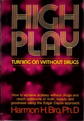 HIGH PLAY: TURNING ON WITHOUT DRUGS. Harmon H. Bro