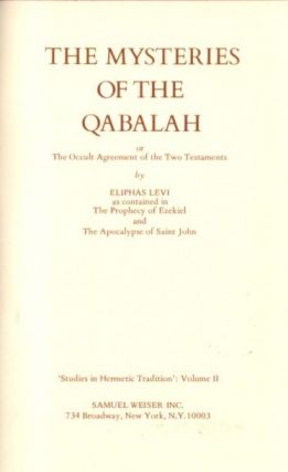 THE MYSTERIES OF THE QABALAH.; or The Occult Agreement of the Two Testaments. Eliphas Levi