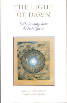 THE LIGHT OF DAWN: DAILY READINGS FROM THE HOLY QUR'AN. Camille Adams Helminski.